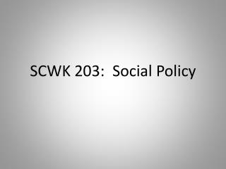 SCWK 203:  Social Policy