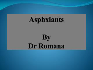 Asphxiants  By  Dr  Romana