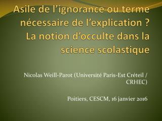 Nicolas Weill- Parot  (Université Paris-Est Créteil / CRHEC) Poitiers, CESCM, 16 janvier 2016