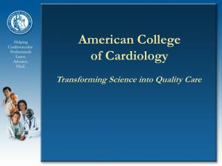 American College of Cardiology Transforming Science into ...