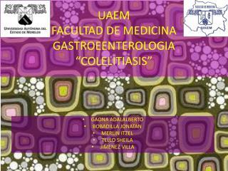 """UAEM FACULTAD DE MEDICINA GASTROEENTEROLOGIA """"COLELITIASIS"""""""