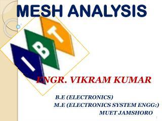 ENGR . VIKRAM  KUMAR         B.E (ELECTRONICS)        M.E  (ELECTRONICS SYSTEM ENGG:)