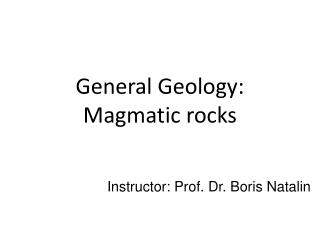 General Geology: Magmatic  rocks