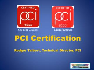 PCI Certification Rodger Talbert, Technical Director, PCI
