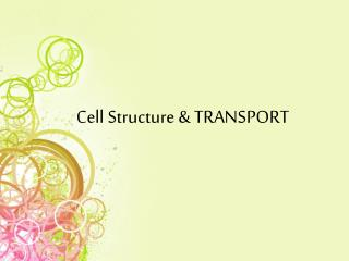 Cell  Structure & TRANSPORT