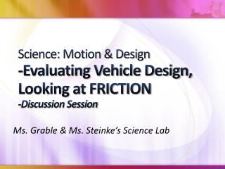 Science: Motion & Design -Evaluating Vehicle Design, Looking at FRICTION -Discussion Session