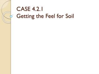 CASE 4.2.1 Getting the Feel for Soil
