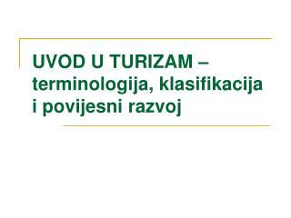 UVOD U TURIZAM   terminologija, klasifikacija i povijesni razvoj