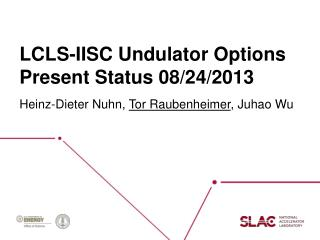 LCLS-IISC Undulator  Options Present Status 08/24/2013