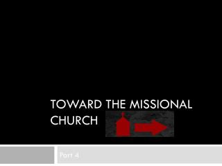 Toward the  Missional  Church