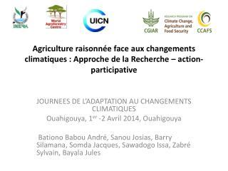 JOURNEES DE L�ADAPTATION AU  CHANGEMENTS CLIMATIQUES  Ouahigouya, 1 er  -2 Avril 2014, Ouahigouya