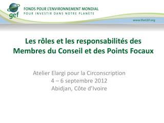 Les rôles et les responsabilités des Membres du Conseil et des Points Focaux