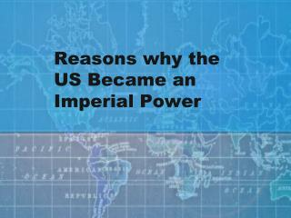 Reasons why the US Became an Imperial Power