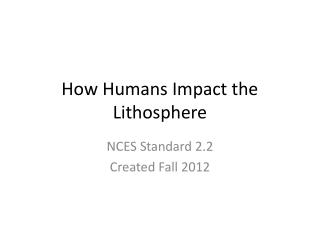How Humans Impact the Lithosphere
