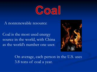 Coal is the most used energy source in the world, with China as the world's number one user.