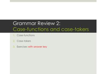 Grammar Review 2: Case-functions and case-takers