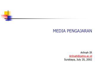 MEDIA PENGAJARAN      Arlinah IR Arlinahpetra.ac.id Surabaya, July 20, 2002