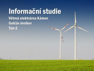 Informa ční studie Větrná elektrárna Kámen Golčův Jeníkov Tým E