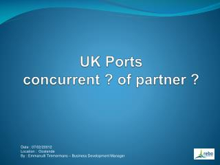 UK Ports  concurrent ? of partner ?