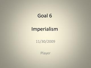 Goal 6 Imperialism