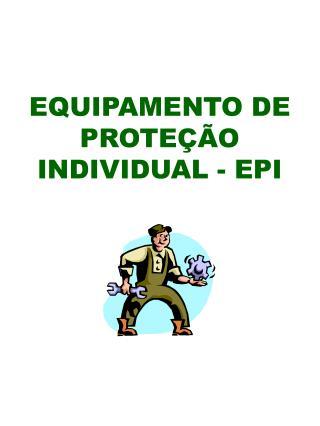 EQUIPAMENTO DE PROTE  O INDIVIDUAL - EPI