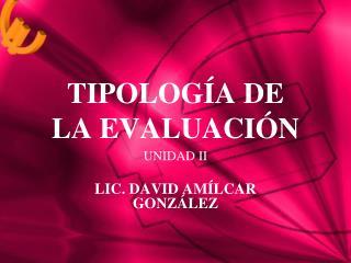 TIPOLOGÍA DE  LA EVALUACIÓN