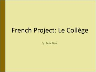 French Project: Le  Collège