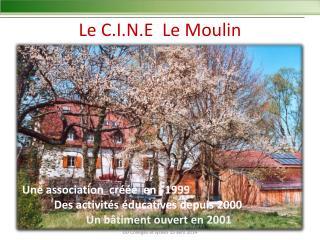 Le C.I.N.E  Le Moulin