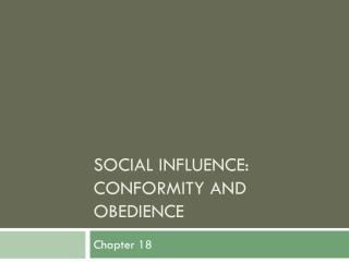 Social Influence:  Conformity and  Obedience