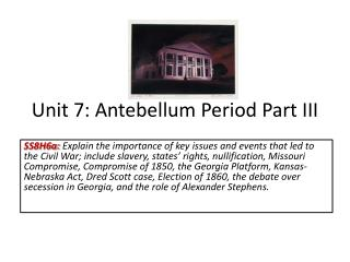 Unit 7: Antebellum Period Part III