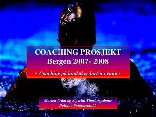 COACHING PROSJEKT Bergen 2007- 2008 - Coaching p å land øker farten i vann  -