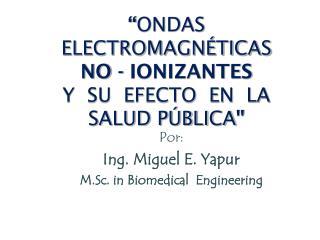 """"""" ONDAS  ELECTROMAGNÉTICAS   NO - IONIZANTES Y  SU  EFECTO  EN  LA  SALUD PÚBLICA"""