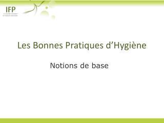 Les Bonnes Pratiques d ' Hygiène