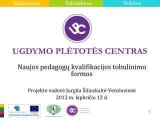 Naujos pedagogų kvalifikacijos tobulinimo formos Projekto vadovė Jurgita Šilinskaitė-Venslovienė