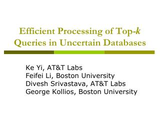 Efficient Processing of Top- k  Queries in Uncertain Databases
