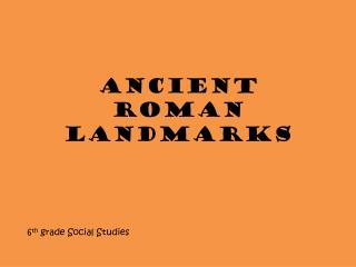ANCIENT ROMAN LANDMARKS
