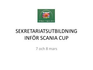 SEKRETARIATSUTBILDNING  INFÖR  SCANIA CUP