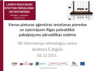 RD Informācijas tehnoloģiju centra direktors  Ē.Zēģelis 02.12.2011.