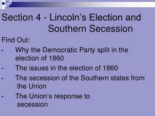 Section 4 - Lincoln's Election and 			Southern Secession Find Out: