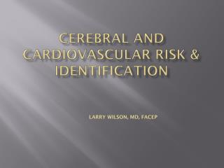 Cerebral and Cardiovascular  Risk  &  Identification