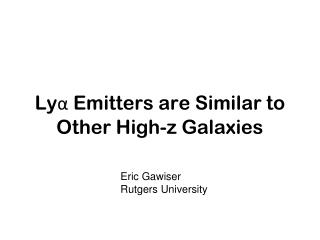 Lyα Emitters are Similar to Other High-z Galaxies