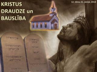 KRISTUS DRAUDZE un BAUSLĪBA