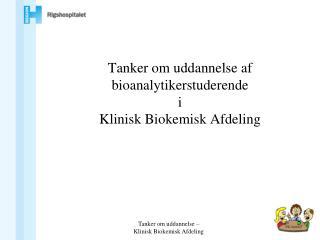 Tanker om uddannelse  af bioanalytikerstuderende  i Klinisk Biokemisk Afdeling