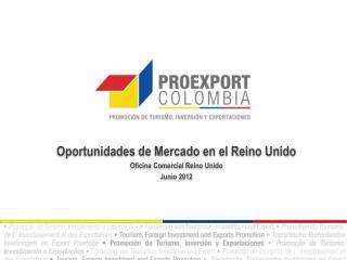Oportunidades de  Mercado en  el  Reino Unido Oficina Comercial  Reino Unido Junio  2012
