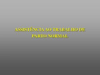 ASSIST NCIA AO TRABALHO DE PARTO NORMAL