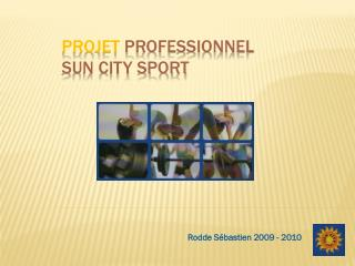 Projet  professionnel Sun City Sport