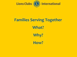 Families Serving Together What? Why? How?