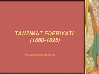 TANZIMAT EDEBIYATI                1860-1895