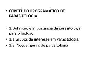 CONTEÚDO PROGRAMÁTICO DE PARASITOLOGIA 1.Definição e importância da parasitologia para o biólogo: