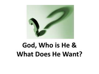 God, Who is He & What Does He Want?